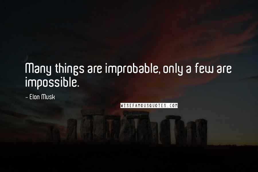 Elon Musk quotes: Many things are improbable, only a few are impossible.