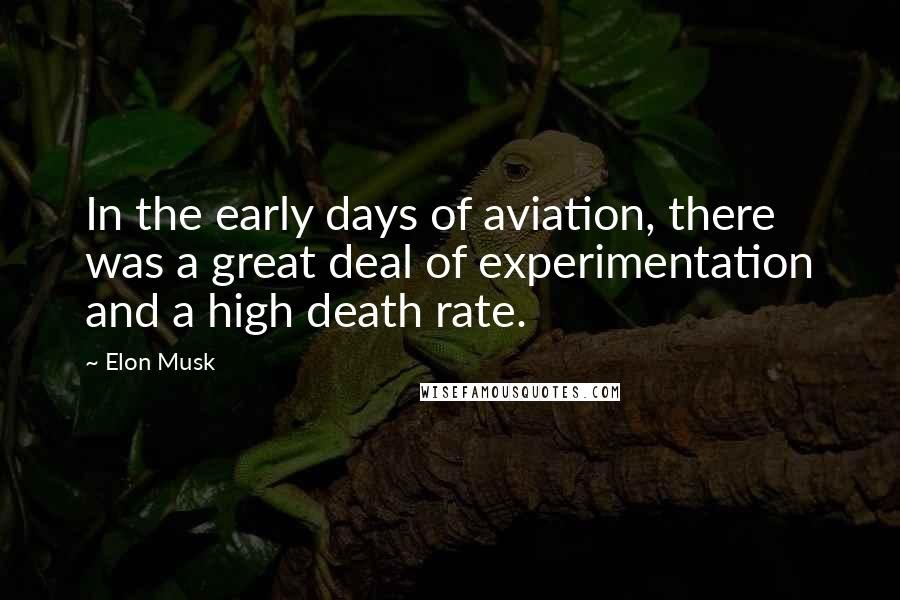 Elon Musk quotes: In the early days of aviation, there was a great deal of experimentation and a high death rate.