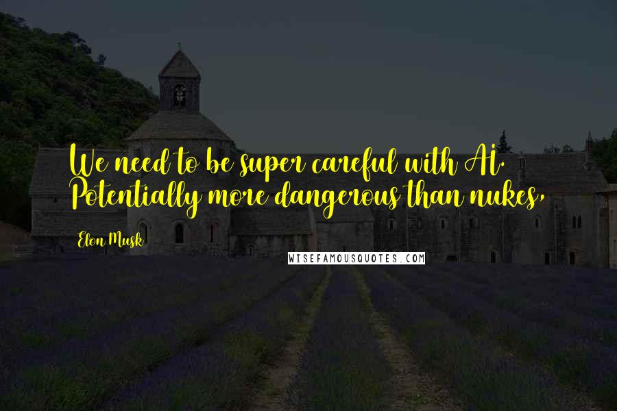 Elon Musk quotes: We need to be super careful with AI. Potentially more dangerous than nukes,