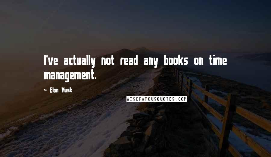 Elon Musk quotes: I've actually not read any books on time management.