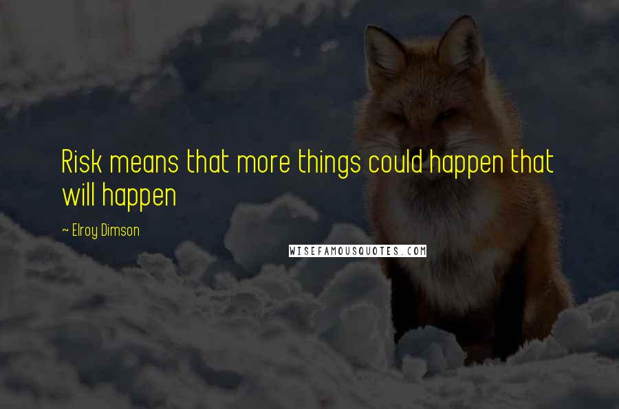 Elroy Dimson quotes: Risk means that more things could happen that will happen