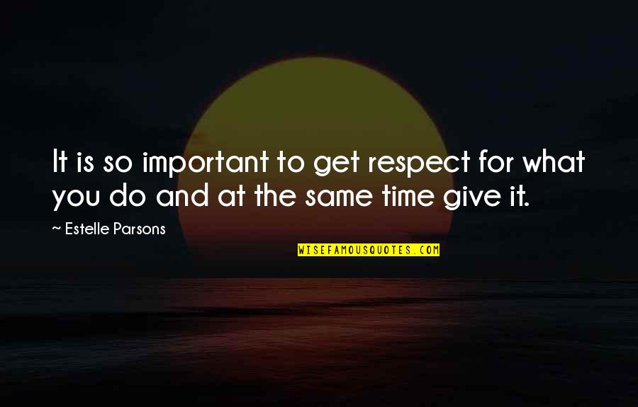 Elroy Jetson Quotes By Estelle Parsons: It is so important to get respect for