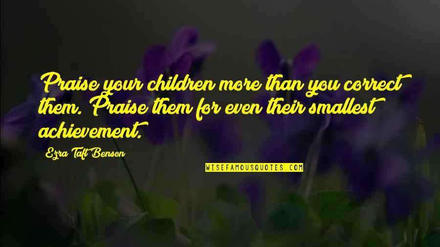 Elroy Jetson Quotes By Ezra Taft Benson: Praise your children more than you correct them.