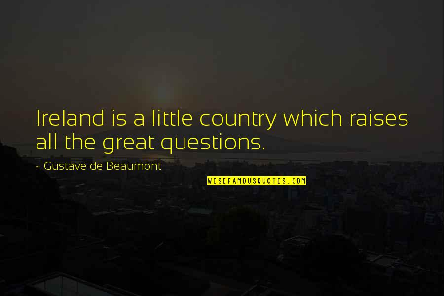 Elsa Mars Freak Show Quotes By Gustave De Beaumont: Ireland is a little country which raises all