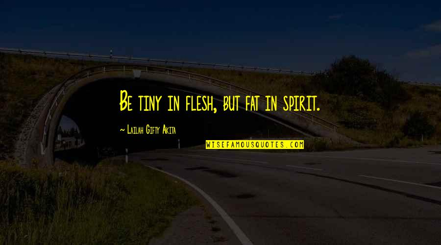 Elsa Mars Freak Show Quotes By Lailah Gifty Akita: Be tiny in flesh, but fat in spirit.