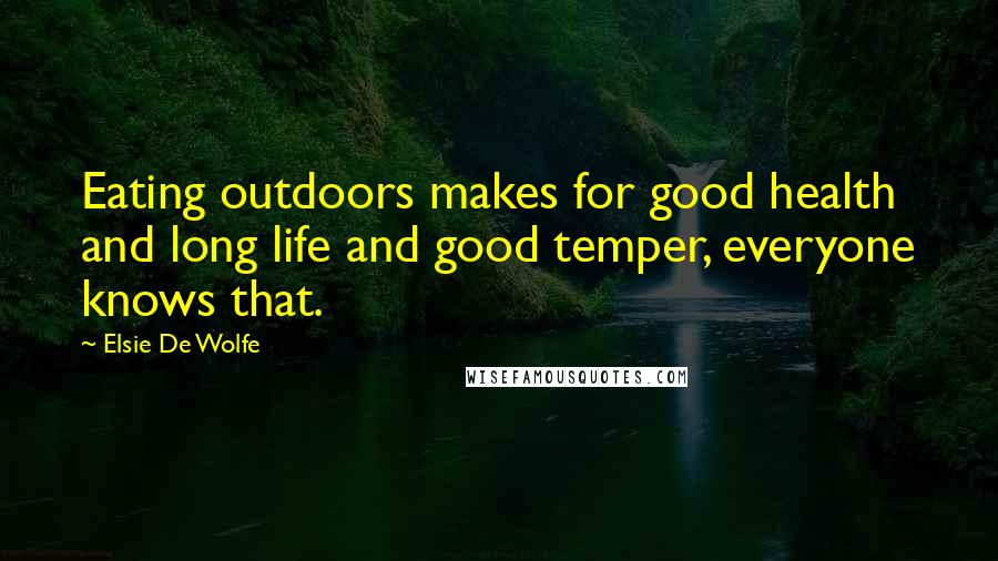 Elsie De Wolfe quotes: Eating outdoors makes for good health and long life and good temper, everyone knows that.