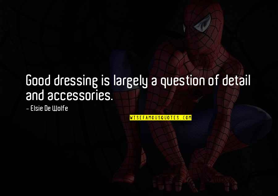 Elsie De Wolfe Quotes By Elsie De Wolfe: Good dressing is largely a question of detail