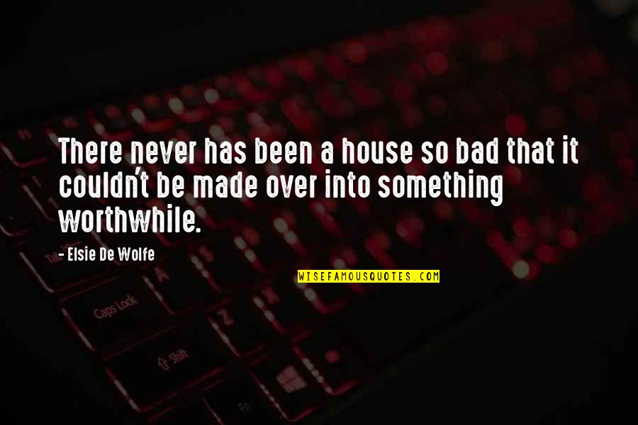Elsie De Wolfe Quotes By Elsie De Wolfe: There never has been a house so bad