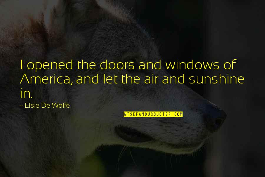 Elsie De Wolfe Quotes By Elsie De Wolfe: I opened the doors and windows of America,
