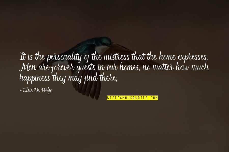Elsie De Wolfe Quotes By Elsie De Wolfe: It is the personality of the mistress that