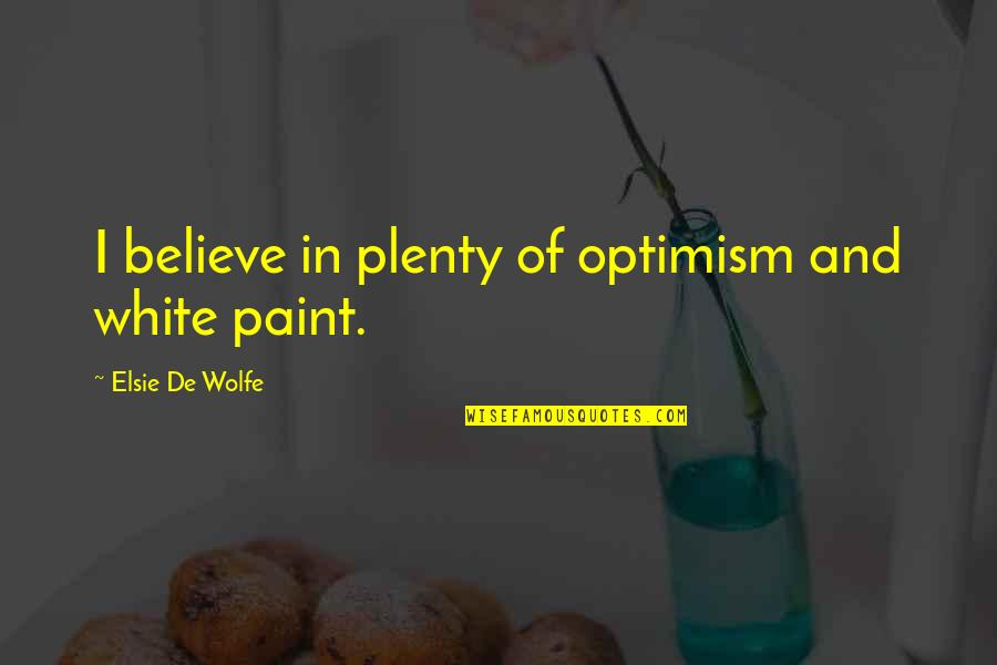 Elsie De Wolfe Quotes By Elsie De Wolfe: I believe in plenty of optimism and white