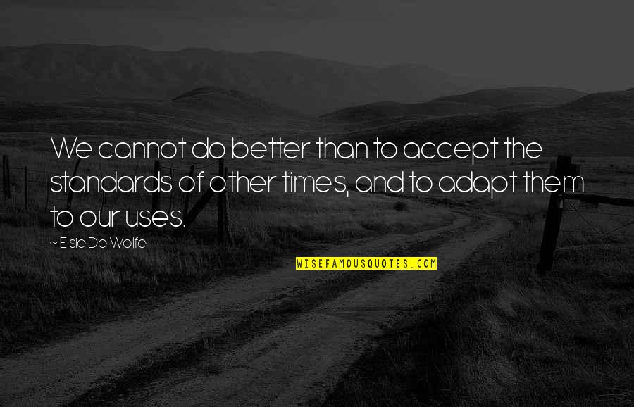 Elsie De Wolfe Quotes By Elsie De Wolfe: We cannot do better than to accept the