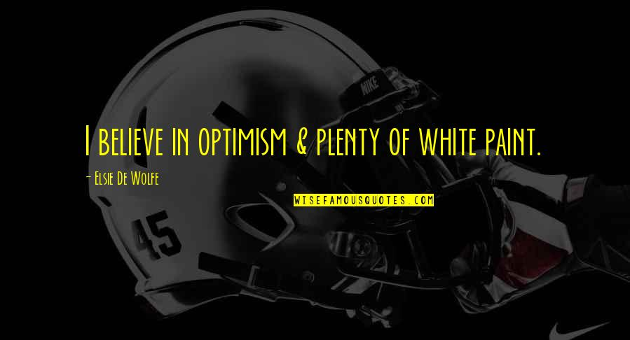 Elsie De Wolfe Quotes By Elsie De Wolfe: I believe in optimism & plenty of white