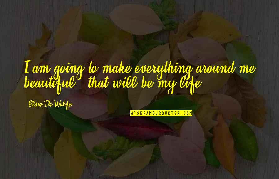Elsie De Wolfe Quotes By Elsie De Wolfe: I am going to make everything around me