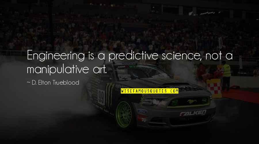 Elton Trueblood Quotes By D. Elton Trueblood: Engineering is a predictive science, not a manipulative