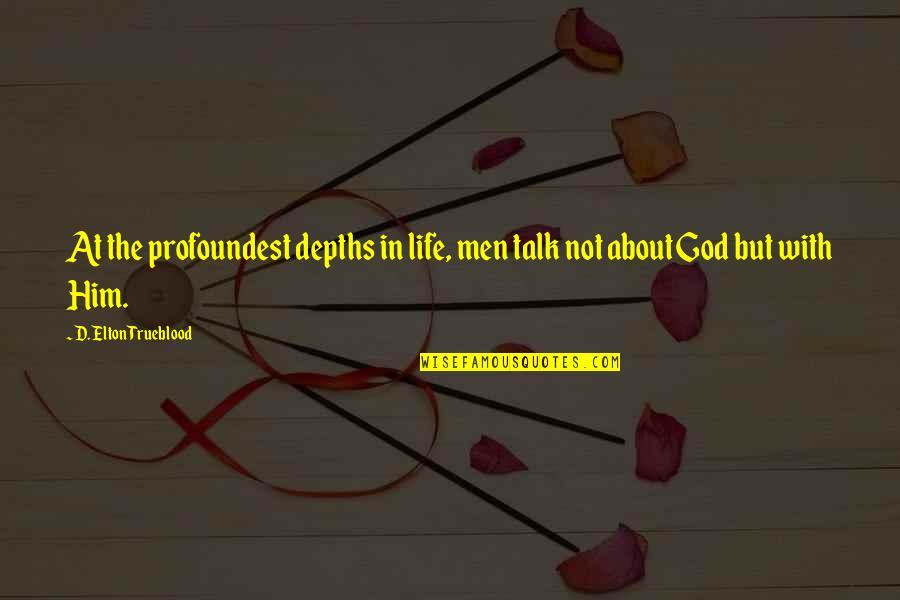 Elton Trueblood Quotes By D. Elton Trueblood: At the profoundest depths in life, men talk
