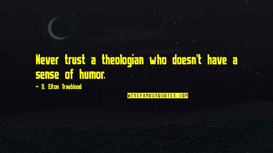 Elton Trueblood Quotes By D. Elton Trueblood: Never trust a theologian who doesn't have a