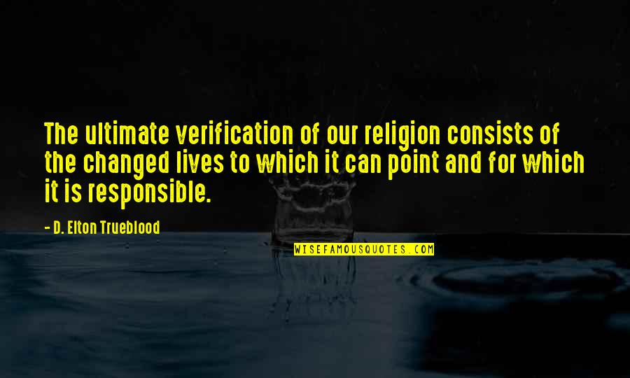 Elton Trueblood Quotes By D. Elton Trueblood: The ultimate verification of our religion consists of