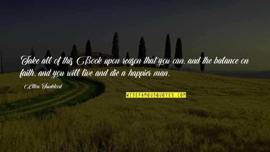 Elton Trueblood Quotes By Elton Trueblood: Take all of this Book upon reason that