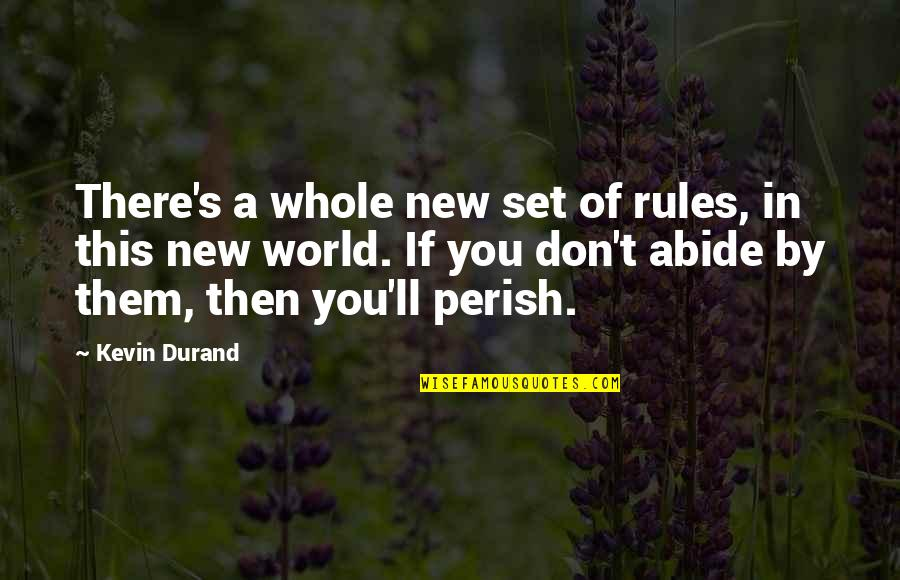 Elton Trueblood Quotes By Kevin Durand: There's a whole new set of rules, in