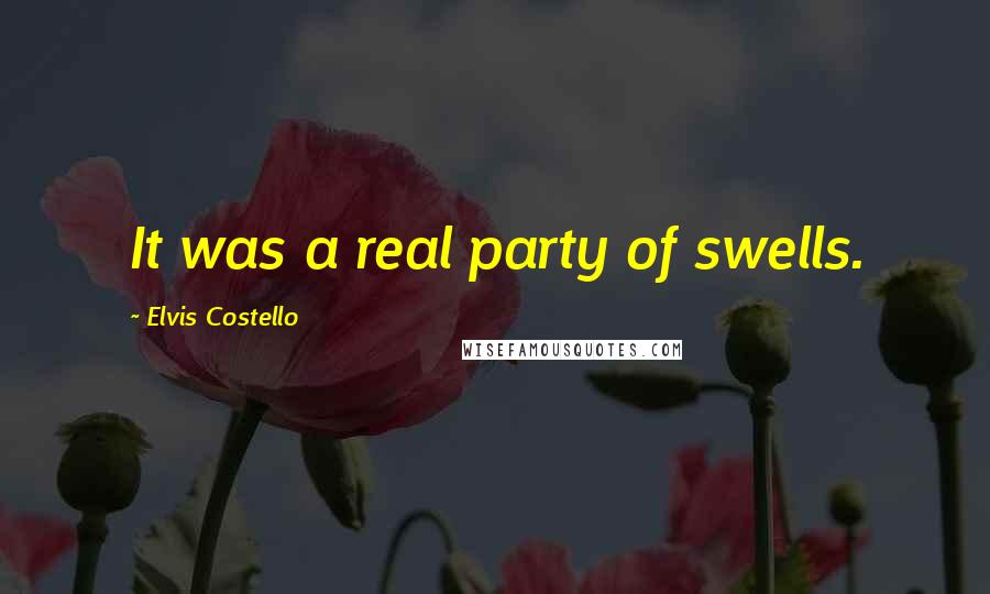 Elvis Costello quotes: It was a real party of swells.