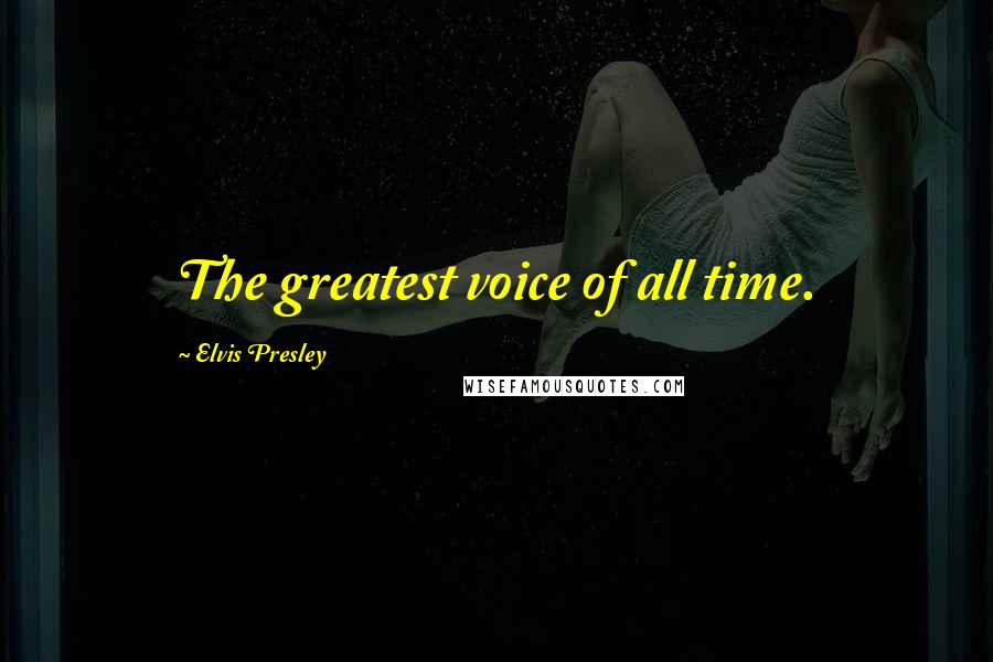 Elvis Presley quotes: The greatest voice of all time.