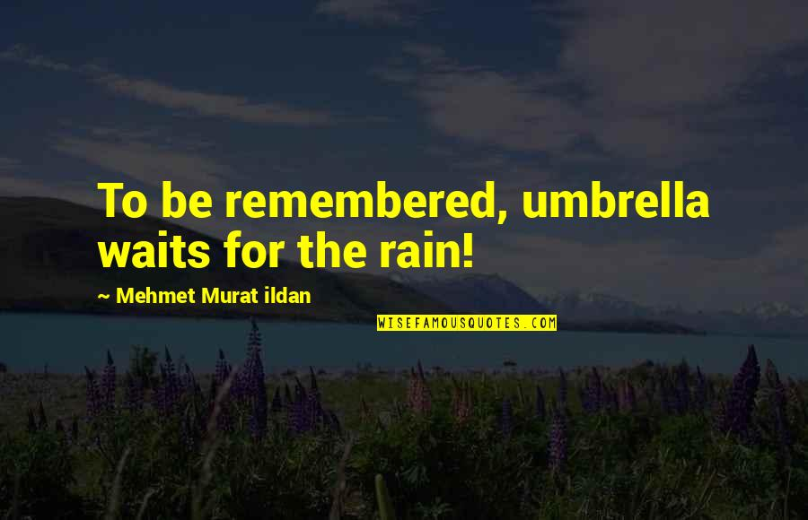Elwin Leper Quotes By Mehmet Murat Ildan: To be remembered, umbrella waits for the rain!