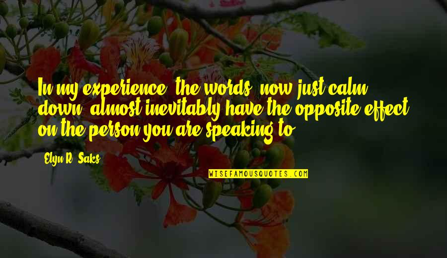 """Elyn R Saks Quotes By Elyn R. Saks: In my experience, the words """"now just calm"""
