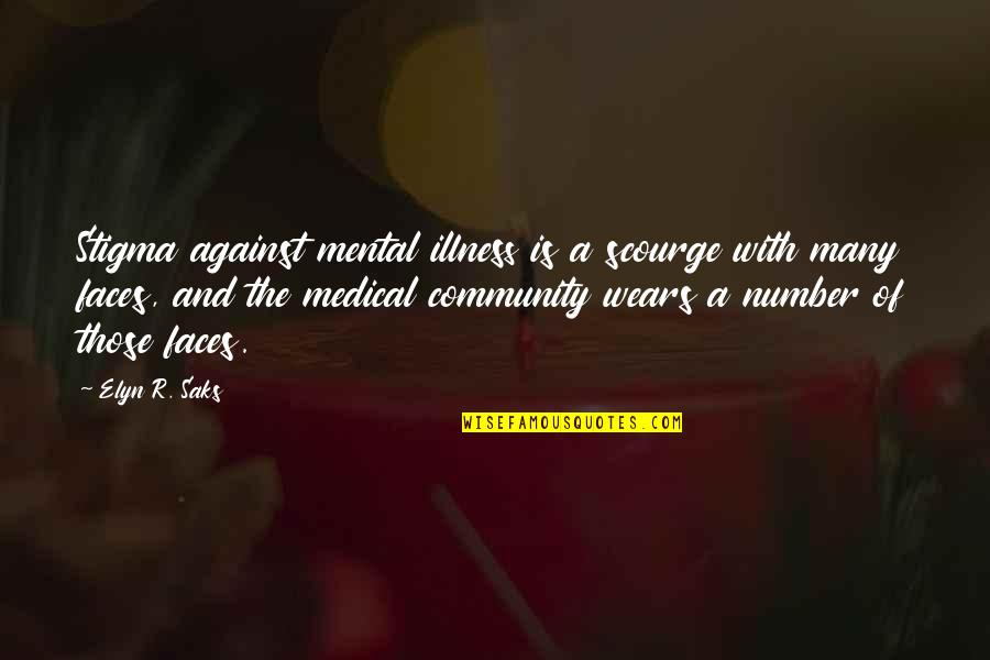 Elyn R Saks Quotes By Elyn R. Saks: Stigma against mental illness is a scourge with