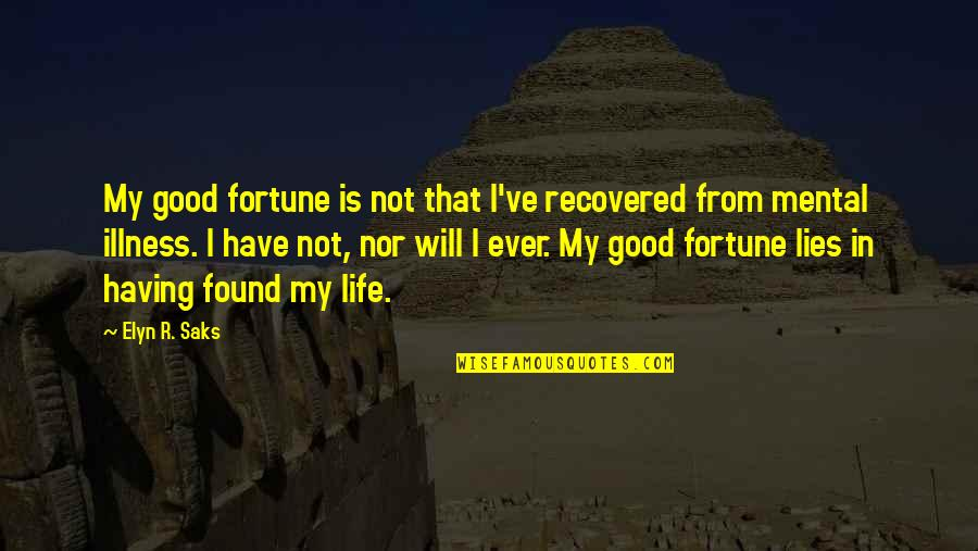 Elyn R Saks Quotes By Elyn R. Saks: My good fortune is not that I've recovered