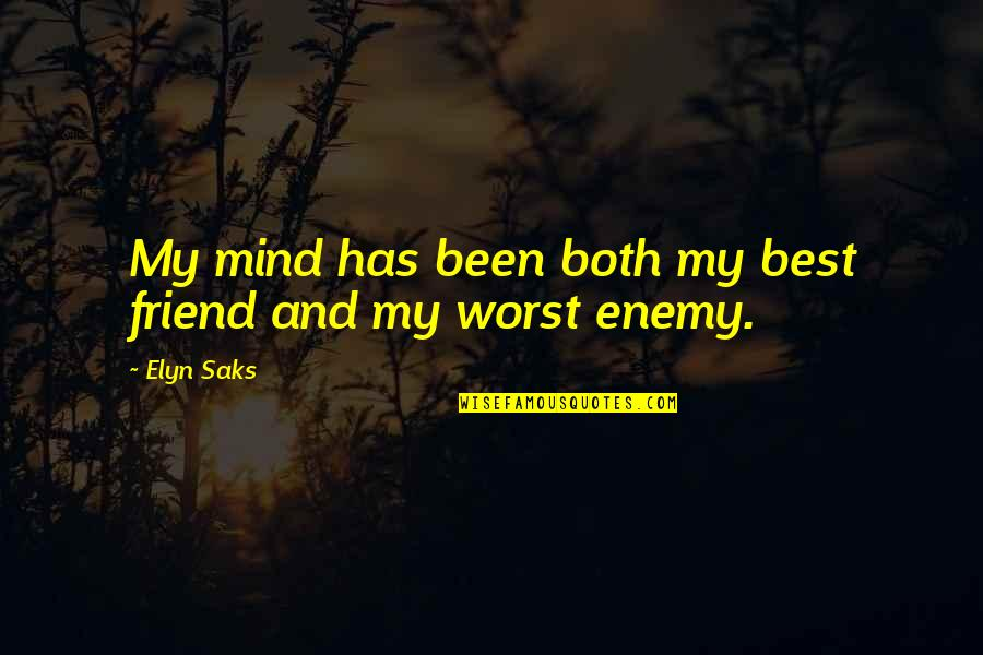 Elyn R Saks Quotes By Elyn Saks: My mind has been both my best friend