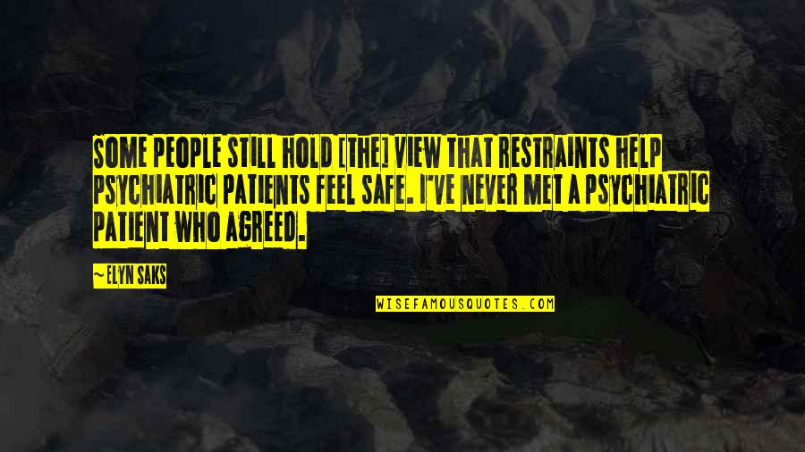Elyn R Saks Quotes By Elyn Saks: Some people still hold [the] view that restraints
