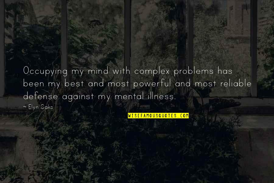 Elyn R Saks Quotes By Elyn Saks: Occupying my mind with complex problems has been