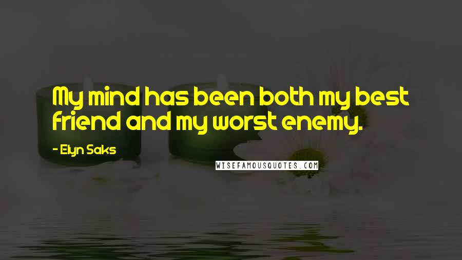 Elyn Saks quotes: My mind has been both my best friend and my worst enemy.