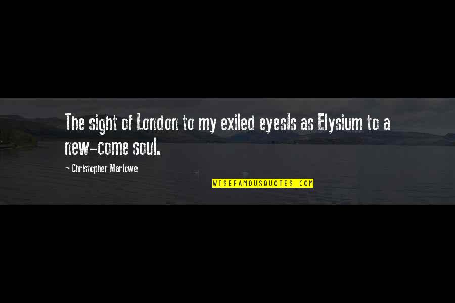 Elysium Quotes By Christopher Marlowe: The sight of London to my exiled eyesIs