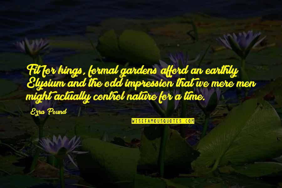 Elysium Quotes By Ezra Pound: Fit for kings, formal gardens afford an earthly