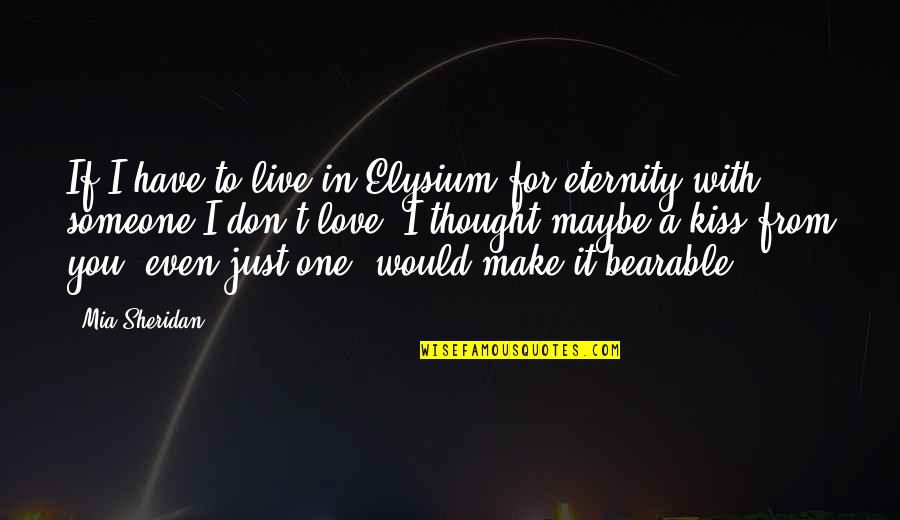 Elysium Quotes By Mia Sheridan: If I have to live in Elysium for