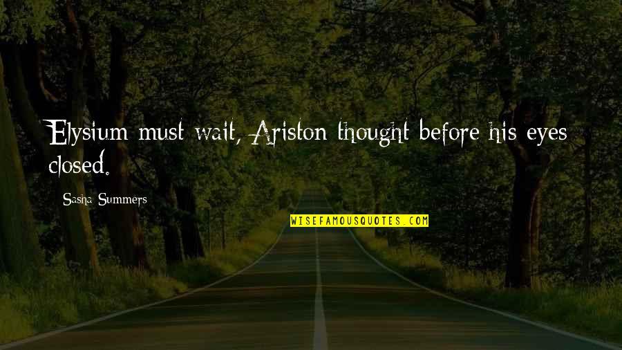 Elysium Quotes By Sasha Summers: Elysium must wait, Ariston thought before his eyes