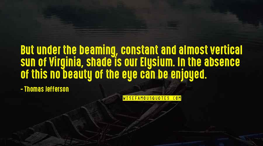 Elysium Quotes By Thomas Jefferson: But under the beaming, constant and almost vertical