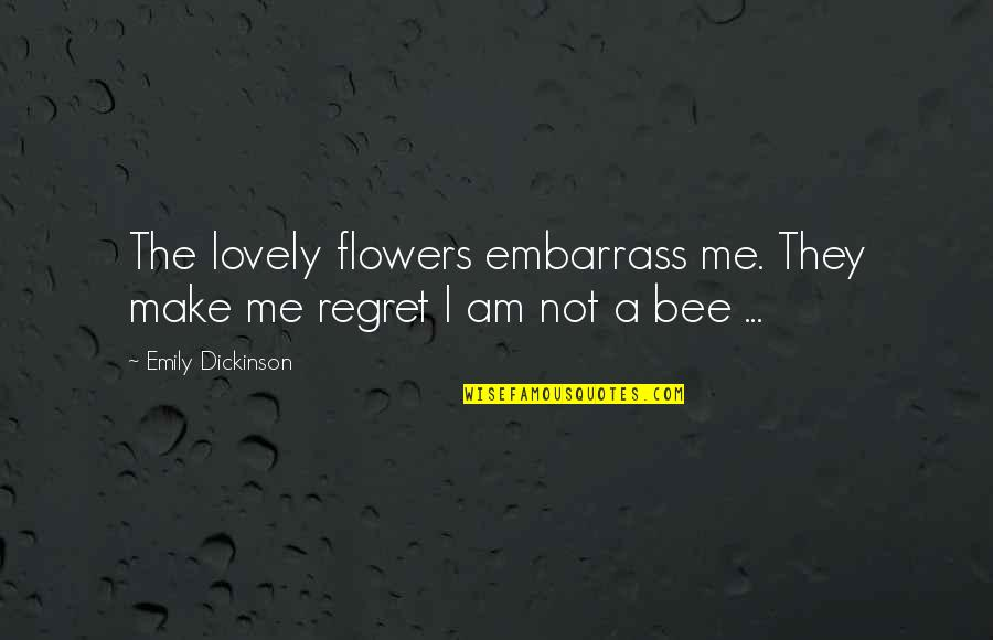 Embarrass Quotes By Emily Dickinson: The lovely flowers embarrass me. They make me