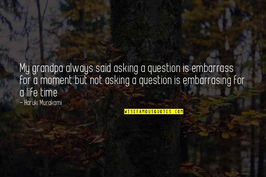 Embarrass Quotes By Haruki Murakami: My grandpa always said asking a question is