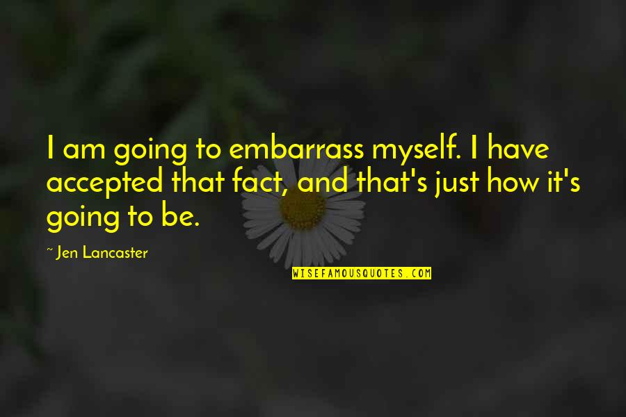 Embarrass Quotes By Jen Lancaster: I am going to embarrass myself. I have