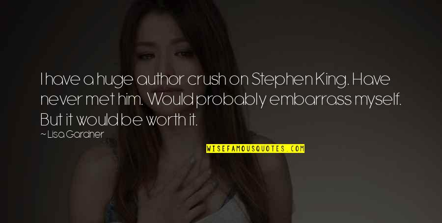 Embarrass Quotes By Lisa Gardner: I have a huge author crush on Stephen