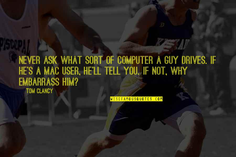 Embarrass Quotes By Tom Clancy: Never ask what sort of computer a guy