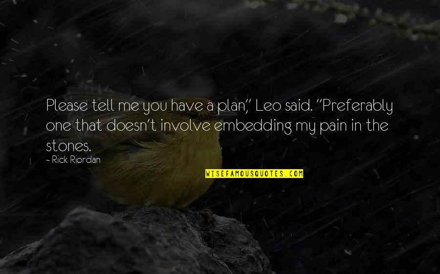 """Embedding Quotes By Rick Riordan: Please tell me you have a plan,"""" Leo"""