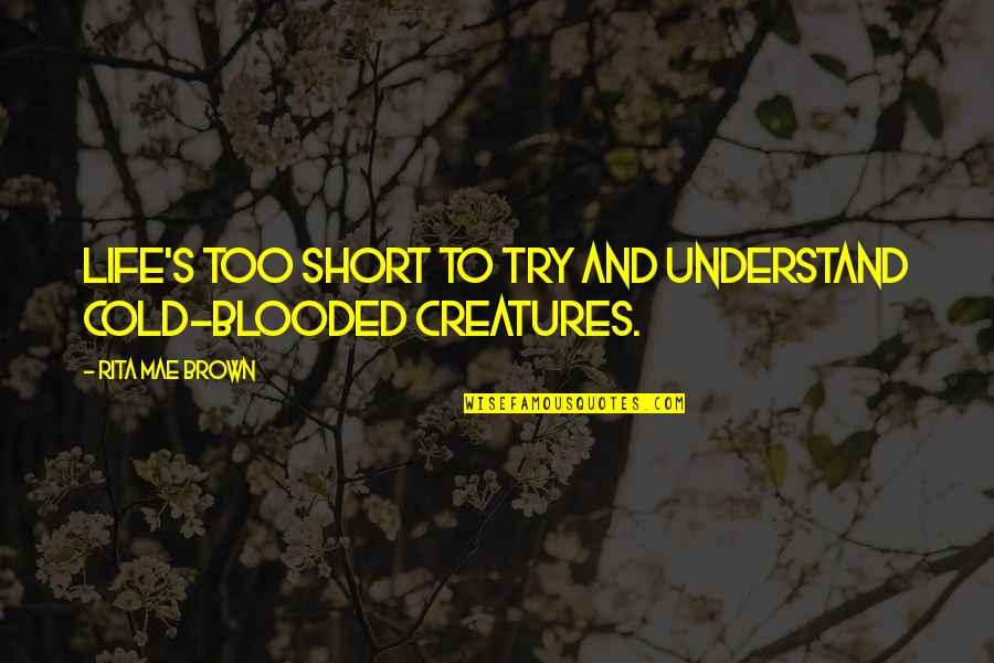 Embedding Quotes By Rita Mae Brown: Life's too short to try and understand cold-blooded
