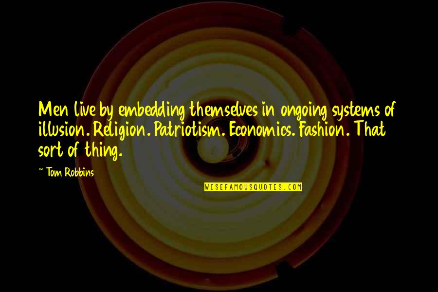 Embedding Quotes By Tom Robbins: Men live by embedding themselves in ongoing systems