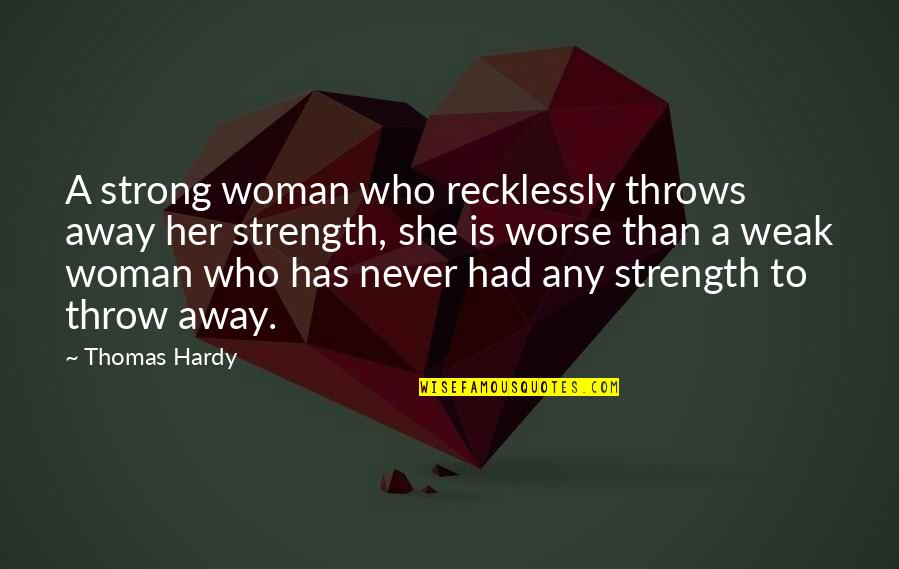 Ember Js Quotes By Thomas Hardy: A strong woman who recklessly throws away her