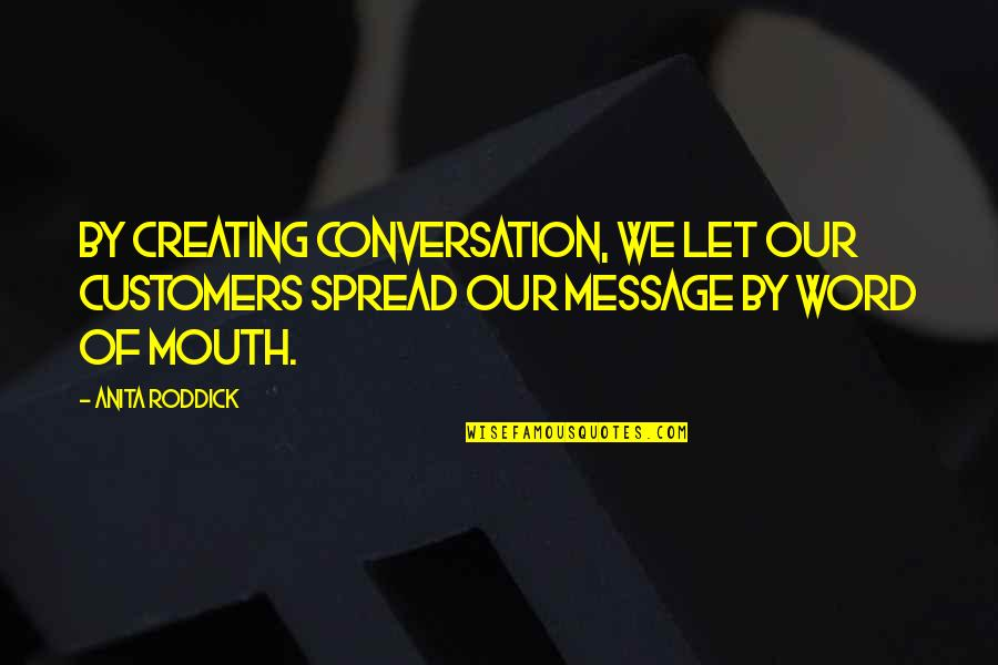Ember Month Quotes By Anita Roddick: By creating conversation, we let our customers spread