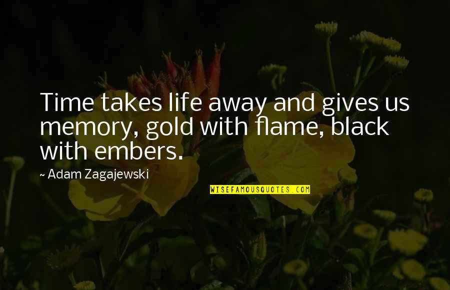 Embers Quotes By Adam Zagajewski: Time takes life away and gives us memory,